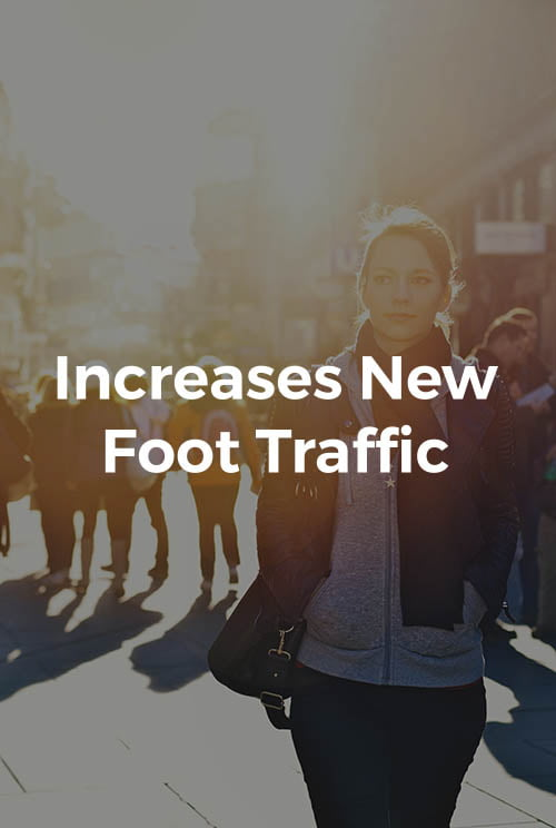 Increases New Foot Traffic